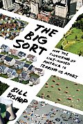 Big Sort: Why the Clustering of Like-minded America Is Tearing Us Apart (08 Edition) Cover