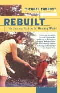 Rebuilt Rebuilt: My Journey Back to the Hearing World My Journey Back to the Hearing World
