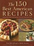 The 150 Best American Recipes: Indispensable Dishes from Legendary Chefs and Undiscovered Cooks (Best American Recipes: The Year's Top Picks from Books, Magazines, Newspapers, & the Internet) Cover