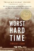 The Worst Hard Time: The Untold Story of Those Who Survived the Great American Dust Bowl Cover