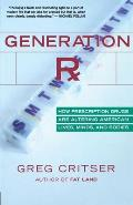 Generation RX How Prescription Drugs Are Altering American Lives Minds & Bodies