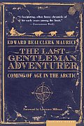 Last Gentleman Adventurer Coming of Age in the Arctic