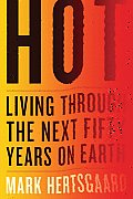 Hot: Living Through the Next Fifty Years on Earth Cover