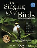 Singing Life of Birds The Art & Science of Listening to Birdsong with CD Audio