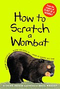 How to Scratch a Wombat Where to Find It What to Feed It Why It Sleeps All Day