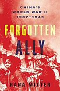 Forgotten Ally Chinas World War II 1937 1945