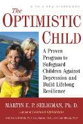 Optimistic Child A Proven Program to Safeguard Children Against Depression & Build Lifelong Resilience