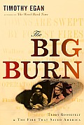 Big Burn Teddy Roosevelt & the Fire That Saved America
