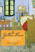 Yellow House Van Gogh Gauguin & Nine Turbulent Weeks in Provence