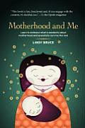 Motherhood and Me: Learn to Embrace What Is Wonderful about Motherhood and Gracefully Survive the Rest