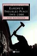Europe's Troubled Peace: 1945-2000 (Blackwell History of Europe)