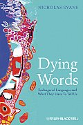 Dying Words: Endangered Languages and What They Have To Tell Us (09 Edition)