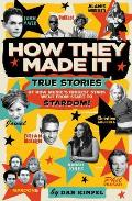 How They Made It: True Stories of How Music's Biggest Stars Went from Start to Stardom!