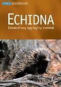 Echidna: Extraordinary Egg-Laying Mammal (Australian Natural History)