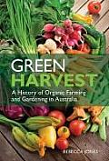 Green Harvest: A History of Organic Farming and Gardening in Australia