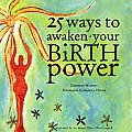 25 Ways to Awaken Your Birth Power With CD