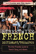 Streetwise French Dictionary/Thesaurus: The User-Friendly Guide to French Slang and Idioms (Streetwise)