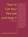 How To Get Your First Job & Keep It 2nd Edition