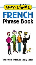 Way-Cool French Phrase Book (Way-Cool Phrase Books)