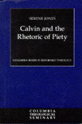 Calvin and the Rhetoric of Piety (Columbia Series in Reformed Theology)