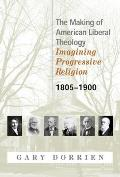 The Making of American Liberal Theology: Imagining Progressive Religion