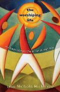 The Worshiping Life: Meditations on the Order of Worship