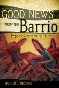 Good News from the Barrio Prophetic Witness for the Church