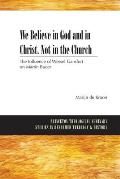 We Believe in God and in Christ. Not in the Church: The Influence of Wessel Gansfort on Martin Bucer (Princeton Theological Seminary Studies in Reformed Theology)