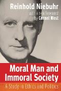 Moral Man & Immoral Society A Study in Ethics & Politics