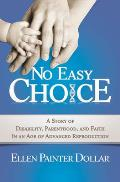 No Easy Choice: A Story of Disability, Parenthood, and Faith in an Age of Advanced Reproduction Cover