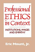 Professional Ethics in Context: Institutions, Images, and Empathy