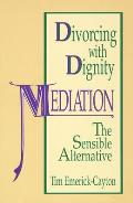 Divorcing with Dignity: Mediation, the Sensible Alternative
