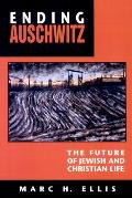 Ending Auschwitz The Future of Jewish & Christian Life