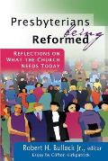 Presbyterians Being Reformed: Reflections on What the Church Needs Today