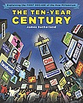 The Ten-Year Century: Explaining the First Decade of the New Millennium Cover