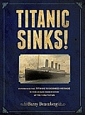 Titanic Sinks!: Experience the Titanic's Doomed Voyage in This Unique Presentation of Fact Andfiction Cover