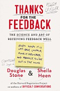 Thanks for the Feedback The Science & Art of Receiving Feedback