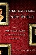 Old Masters New World Americas Raid on Europes Great Pictures 1880 World War I
