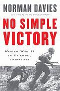 No Simple Victory World War II in Europe 1939 1945