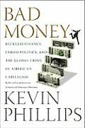 Bad Money: Reckless Finance, Failed Politics, and the Global Crisis of American Capitalism Cover