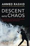 Descent Into Chaos: the U.S. and the Failure of Nation Building in Pakistan, Afghanistan, and Central Asia (08 Edition) Cover