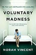 Voluntary Madness My Year Lost & Found in the Loony Bin