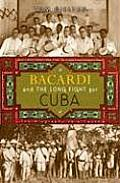 Bacardi and the Long Fight for Cuba: the Biography of a Cause (08 Edition) Cover