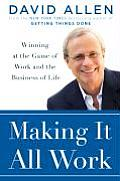 Making It All Work Winning at the Game of Work & Business of Life