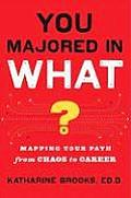 You Majored in What Mapping Your Path from Chaos to Career