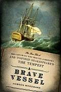 Brave Vessel The True Tale of the Castaways Who Rescued Jamestown & Inspired Shakespearesthe Tempest
