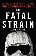The Fatal Strain: On the Trail of Avian Flu and the Coming Pandemic Cover