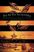 For All the Tea in China How England Stole the Worlds Favorite Drink & Changed History