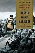 Russia Against Napoleon The True Story of the Campaigns of War & Peace