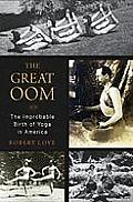 Great Oom the Improbable Birth of Yoga in America